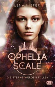 9783570165577 Cover 189x300 - Lena Kiefer: Ophelia Scale - Die Sterne werden fallen